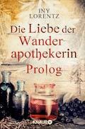 Die Liebe der Wanderapothekerin Prolog - Iny Lorentz - E-Book