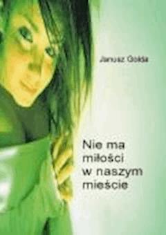 Nie ma miłości w naszym mieście - Janusz Gołda - ebook