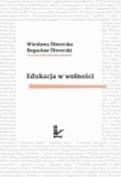Edukacja w wolności  - Wiesława Śliwerska, Bogusław Śliwerski - ebook