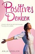 Positives Denken - Anja Vogler - E-Book