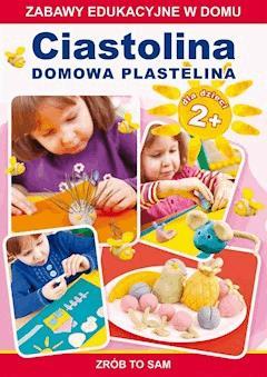 Ciastolina. Domowa plastelina dla dzieci 2+. Zabawy edukacyjne w domu - Joanna Paruszewska - ebook