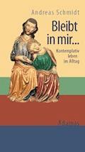 Bleibt in mir ... - Andreas Schmidt - E-Book