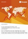 Die strategische Entwicklung von Nachwuchsführungskräften. Ist das amerikanische Modell der Traineeprogramme auch in Deutschland zielführend? - Kiarash Behnood - E-Book