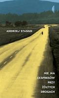 Nie ma ekspresów przy żółtych drogach - Andrzej Stasiuk - ebook