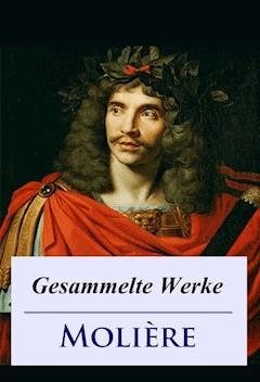 Molière - Gesammelte Werke - Jean Baptiste Molière - E-Book