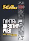 Tamten okrutny wiek - Bogusław Wołoszański - ebook