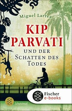 Kip Parvati und der Schatten des Todes - Miguel Larrea - E-Book