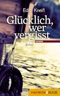 Glücklich, wer vergisst - Edith Kneifl - E-Book