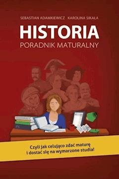 Historia. Poradnik maturalny - Sebastian Adamkiewicz, Karolina Sikała - ebook