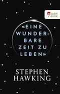«Eine wunderbare Zeit zu leben» - Stephen Hawking - E-Book