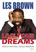 Live your dreams. Urzeczywistniaj swoje marzenia - Les Brown - ebook