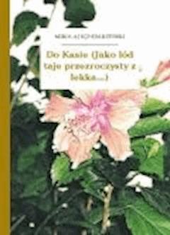 Do Kasie (Jako lód taje przezroczysty z lekka...) - Sęp Szarzyński, Mikołaj - ebook