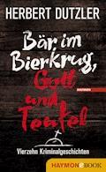 Bär im Bierkrug, Gott und Teufel - Herbert Dutzler - E-Book