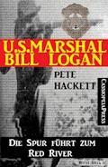 U.S. Marshal Bill Logan 1 - Die Spur führt zum Red River (Western) - Pete Hackett - E-Book