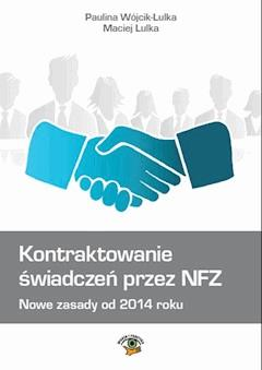 Kontraktowanie świadczeń przez NFZ. Nowe zasady od 2014 roku - Maciej Lulka, Paulina Wójcik-Lulka - ebook