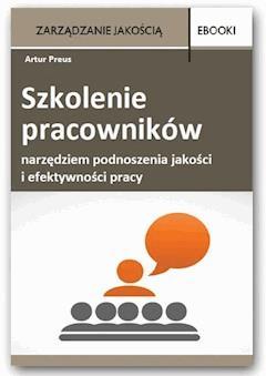 Szkolenie pracowników narzędziem podnoszenia jakości i efektywności pracy - Artur Preus - ebook