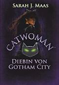 Catwoman - Diebin von Gotham City - Sarah J. Maas - E-Book