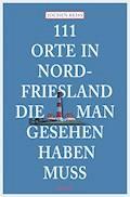 111 Orte in Nordfriesland, die man gesehen haben muss - Jochen Reiss - E-Book
