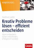 Kreativ Probleme lösen – effizient entscheiden - Hartmut Laufer - E-Book