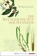 Die Weltgeschichte der Pflanzen - Wolfgang Seidel - E-Book