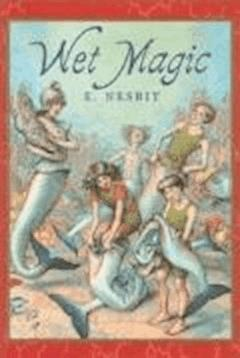 Wet Magic - Edith Nesbit - ebook