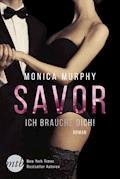Savor - Ich brauche dich! - Monica Murphy - E-Book