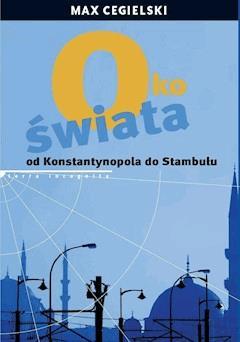 Oko świata Od Konstantynopola do Stambułu - Max Cegielski - ebook