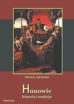 Hunowie. Historia i tradycja - Michał Jakliński - ebook