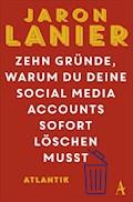 Zehn Gründe, warum du deine Social Media Accounts sofort löschen musst - Jaron Lanier - E-Book