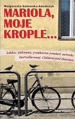 Mariola, moje krople… - Małgorzata Gutowska-Adamczyk - ebook