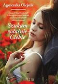Szukam właśnie Ciebie - Agnieszka Olejnik - ebook
