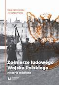 Żołnierze ludowego Wojska Polskiego. Historie mówione - Kaja Kaźmierska, Jarosław Pałka - ebook