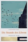 Die Stunde des Löwen - Alexander Köhl - E-Book