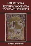 Niemiecka sztuka wojenna w czasach Mieszka I - David S. Bachrach - ebook