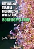 Naturalna terapia biologiczna w leczeniu boreliozy z Lyme - Jan Oruba - ebook