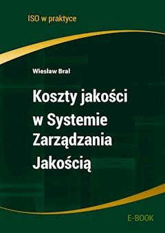 Koszty jakości w Systemie Zarządzania Jakością - Wiesław Bral - ebook
