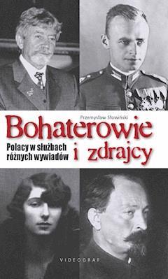 Bohaterowie i zdrajcy. Polacy w służbach różnych wywiadów - Przemysław Słowiński - ebook