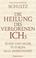 Die Heilung des verlorenen Ichs - Wolfgang-Andreas Schultz - E-Book