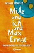 Mike und ich und Max Ernst - Antonia Michaelis - E-Book