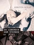 Zu lebendig zum Sterben - Kirsten Holst - E-Book
