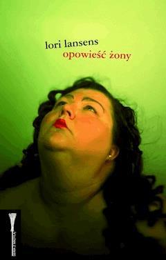 Opowieść żony - Lori Lansens - ebook