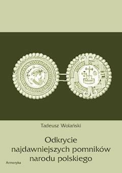Odkrycie najdawniejszych pomników narodu polskiego - Tadeusz Wolański - ebook