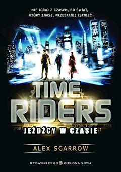 Time Riders. Jeźdźcy w czasie - Alex Scarrow - ebook