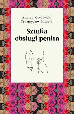 Sztuka obsługi penisa - Andrzej Gryżewski, Przemysław Pilarski - ebook