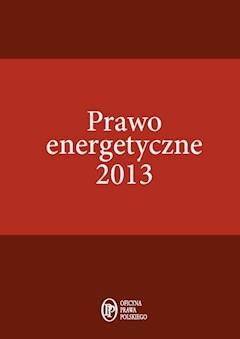 Prawo energetyczne 2013 - Janusz Strzyżewski - ebook
