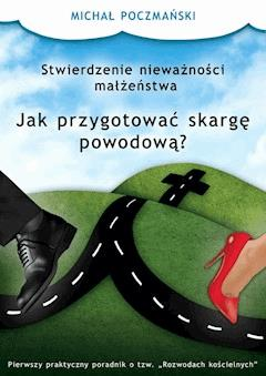 Stwierdzenie nieważności małżeństwa. Jak przygotować skargę powodową? - Mgr Michał Poczmański - ebook