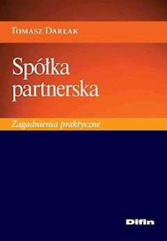 Spółka partnerska. Zagadnienia praktyczne - Tomasz Darłak - ebook