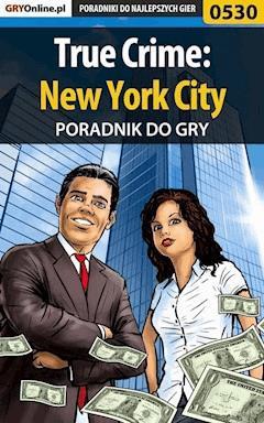 """True Crime: New York City - poradnik do gry - Paweł """"PaZur76"""" Surowiec - ebook"""