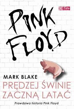 Pink Floyd - Prędzej świnie zaczną latać - Mark Blake - ebook