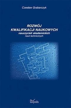 Rozwój kwalifikacji naukowych nauczycieli akademickich nauk technicznych - Czesław Grabarczyk - ebook